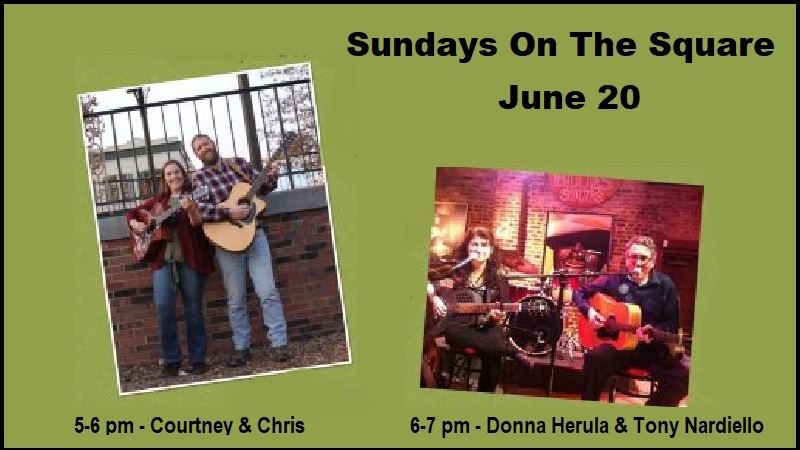 Sundays On The Square June 20 is a double-header! 5-6 pm Courtney & Chris, 6-7 pm Donna Herula & Tony Nardiello.